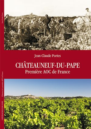 "Release of Jean-Claude Portes' book: ""Châteauneuf-du-Pape, First Controlled Designation of Origin in France"""